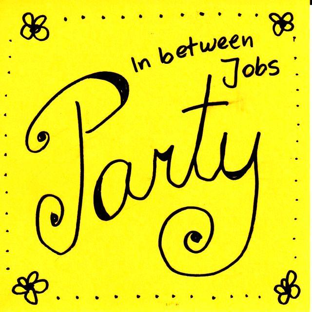 In Between Jobs Party!